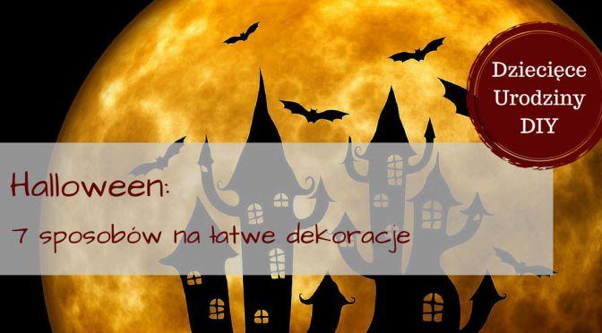 7 sposobów na łatwe i tanie dekoracje halloweenowe