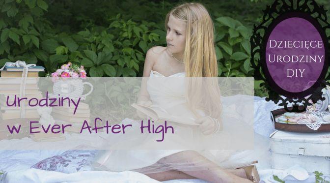 Baśnie trafiają do liceum – urodziny Ever After High