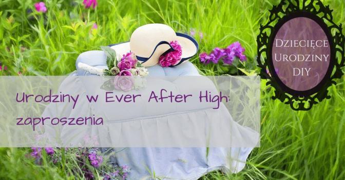 Zaproszenia na urodziny Ever After High