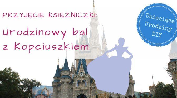 Bal Księżniczek: urodziny z Kopciuszkiem