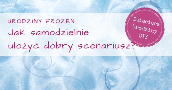 Scenariusz i zabawy na urodziny Frozen